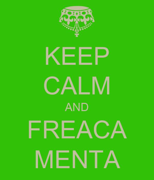 KEEP CALM AND FREACA MENTA