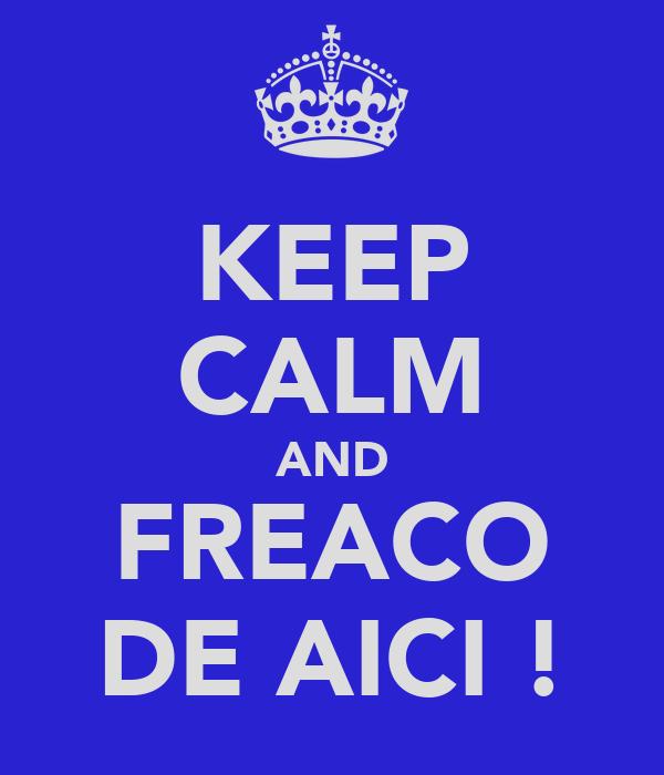 KEEP CALM AND FREACO DE AICI !