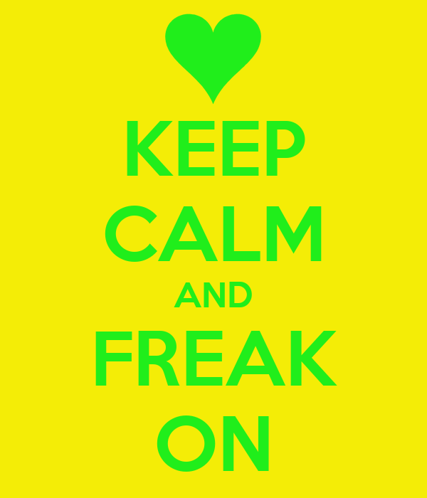 KEEP CALM AND FREAK ON