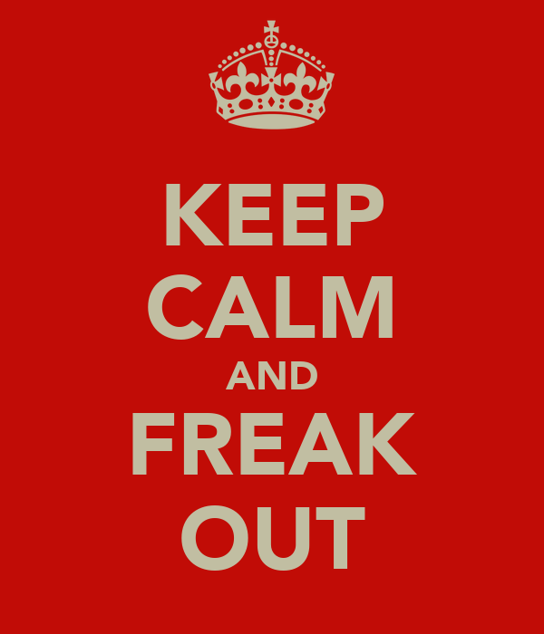 KEEP CALM AND FREAK OUT