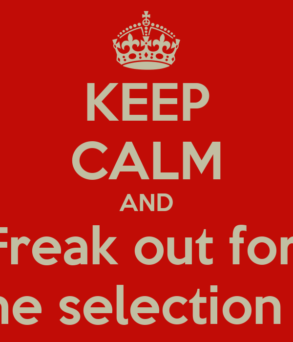 KEEP CALM AND Freak out for  the selection 3
