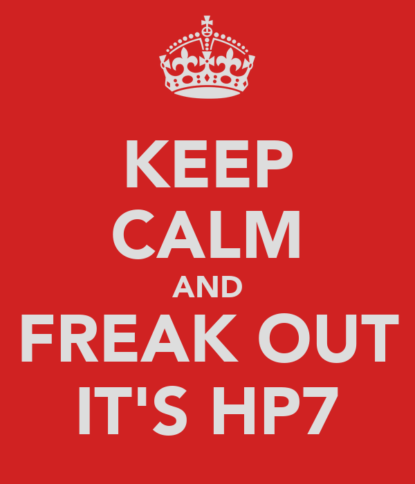 KEEP CALM AND FREAK OUT IT'S HP7