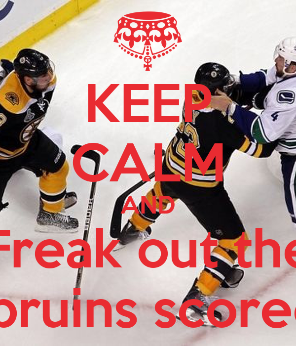 KEEP CALM AND Freak out the  bruins scored