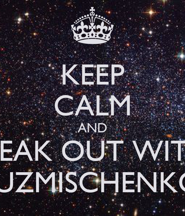 KEEP CALM AND FREAK OUT WITH  KUZMISCHENKO