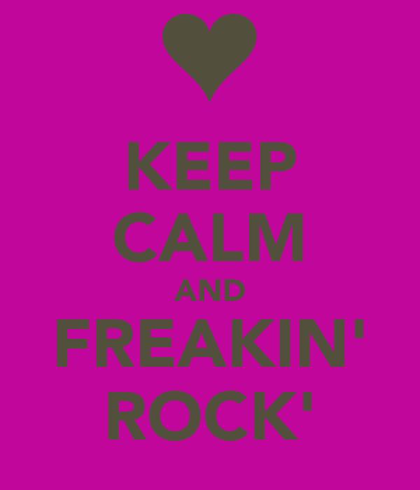 KEEP CALM AND FREAKIN' ROCK'