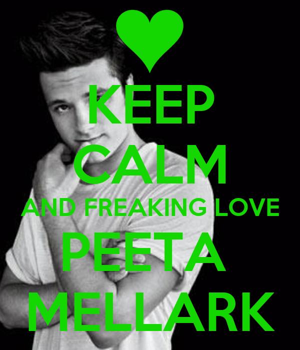KEEP CALM AND FREAKING LOVE PEETA  MELLARK