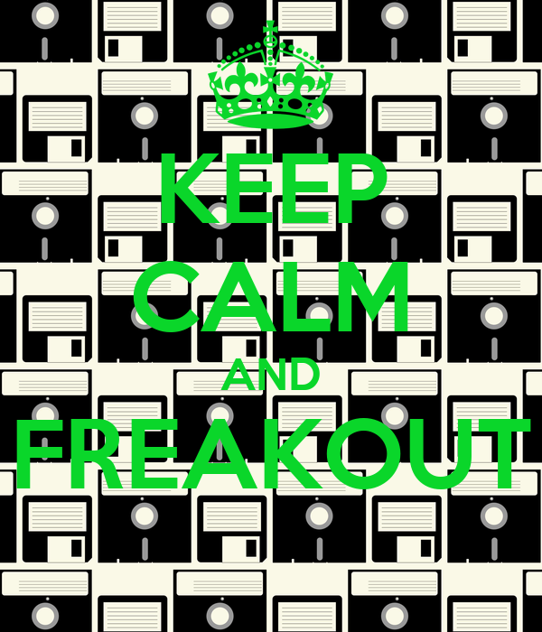KEEP CALM AND FREAKOUT