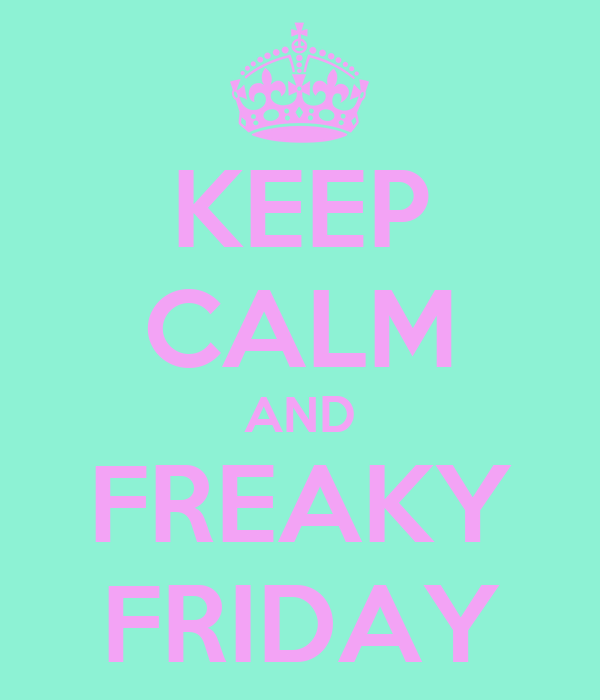KEEP CALM AND FREAKY FRIDAY