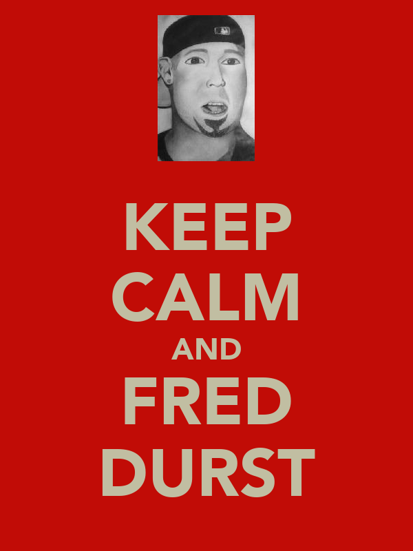 KEEP CALM AND FRED DURST
