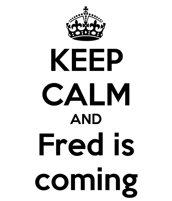 KEEP CALM AND Fred is coming