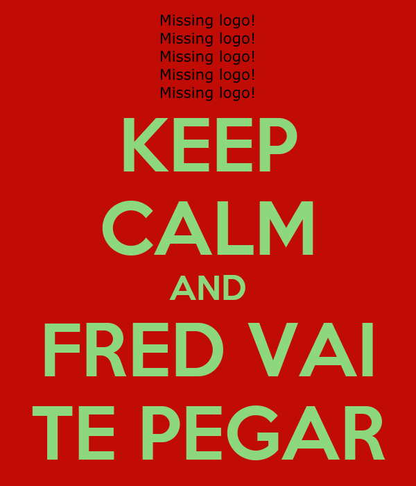 KEEP CALM AND FRED VAI TE PEGAR