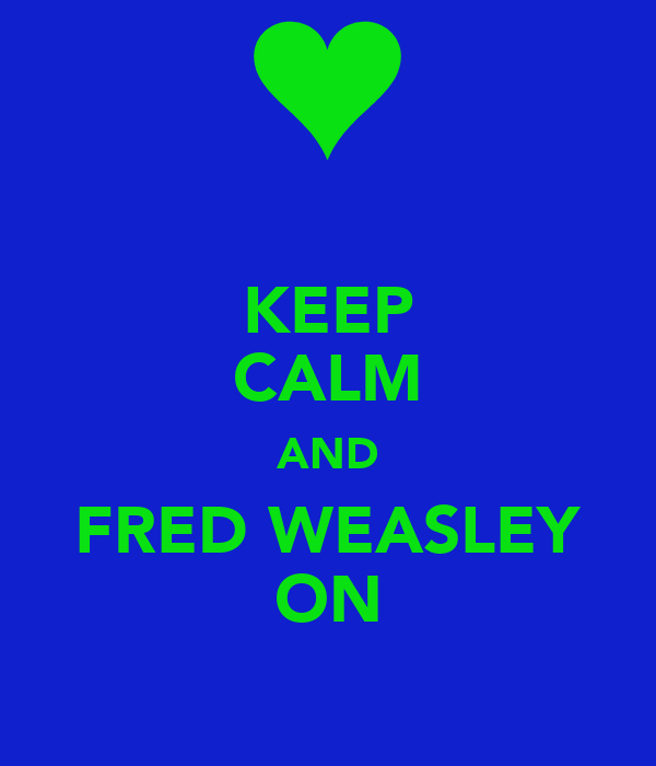 KEEP CALM AND FRED WEASLEY ON