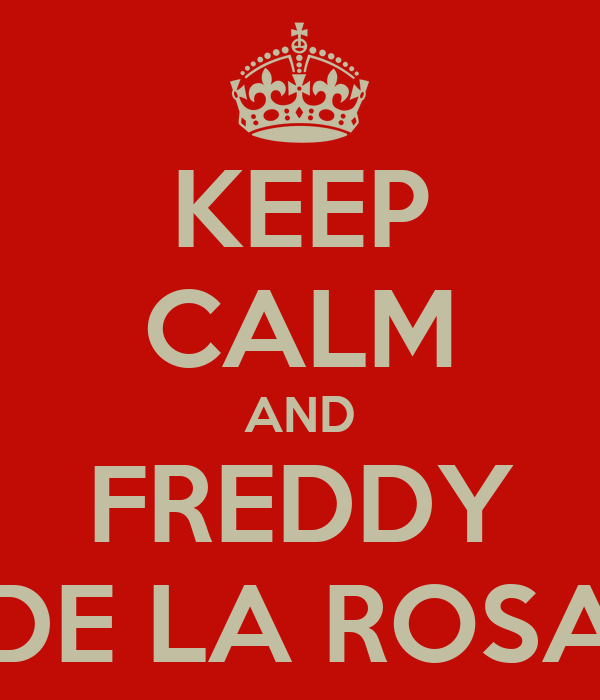 KEEP CALM AND FREDDY DE LA ROSA