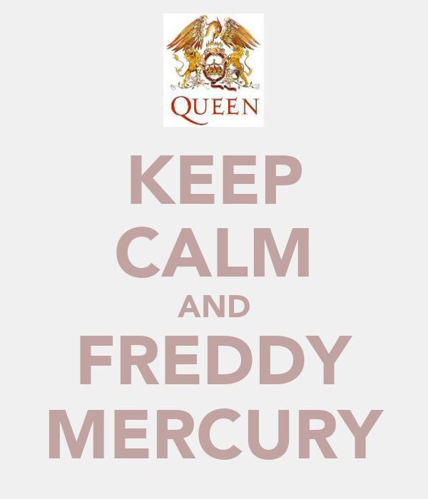 KEEP CALM AND FREDDY MERCURY