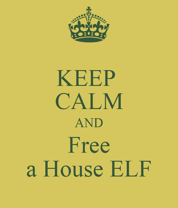 KEEP  CALM AND Free a House ELF