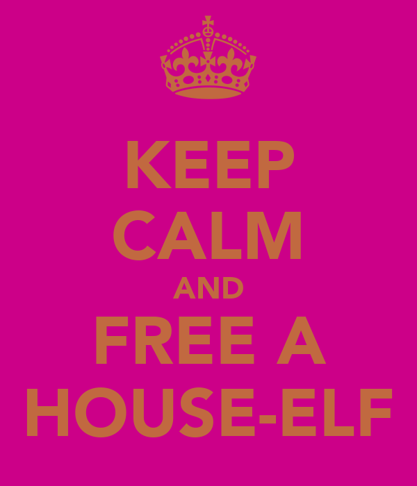 KEEP CALM AND FREE A HOUSE-ELF