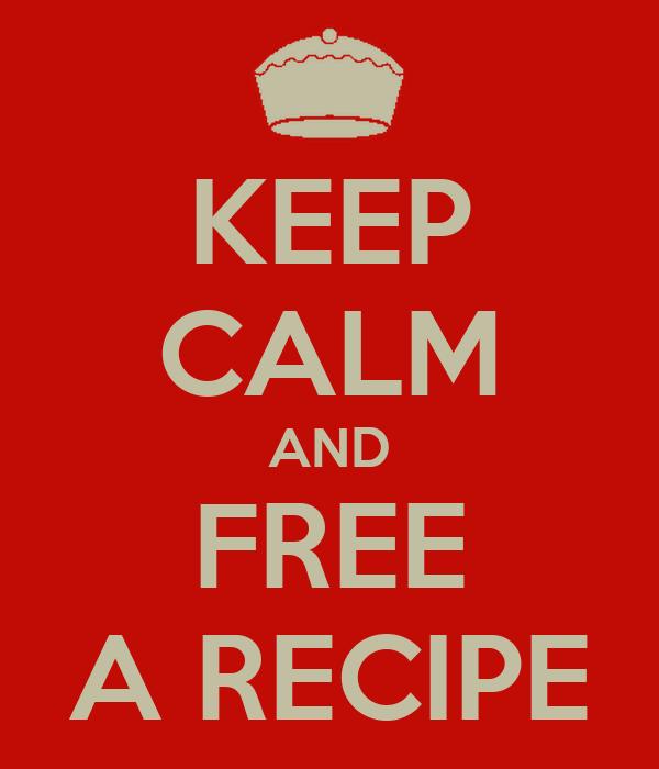 KEEP CALM AND FREE A RECIPE