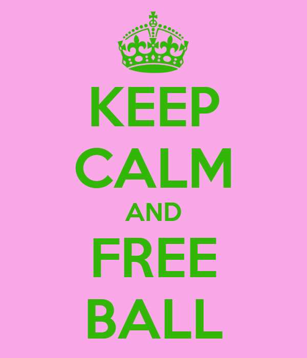 KEEP CALM AND FREE BALL