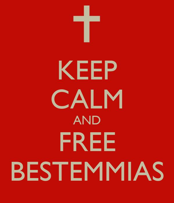 KEEP CALM AND FREE BESTEMMIAS