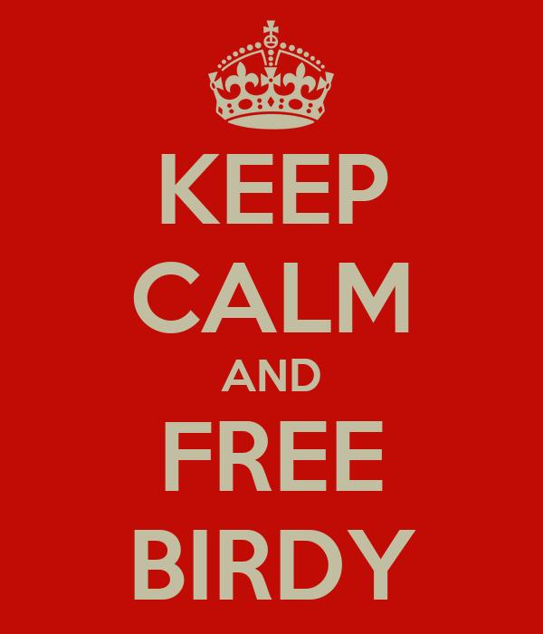 KEEP CALM AND FREE BIRDY