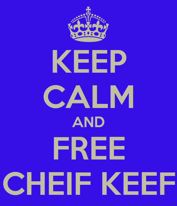 KEEP CALM AND FREE CHEIF KEEF