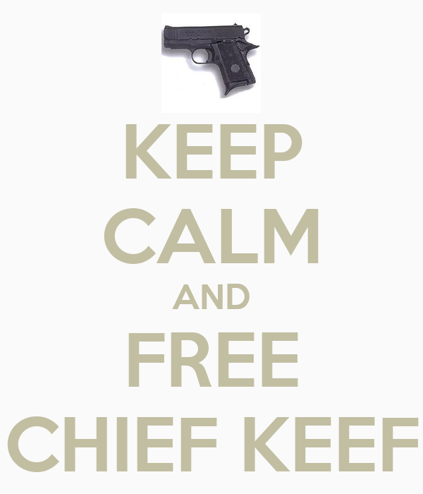 KEEP CALM AND FREE CHIEF KEEF