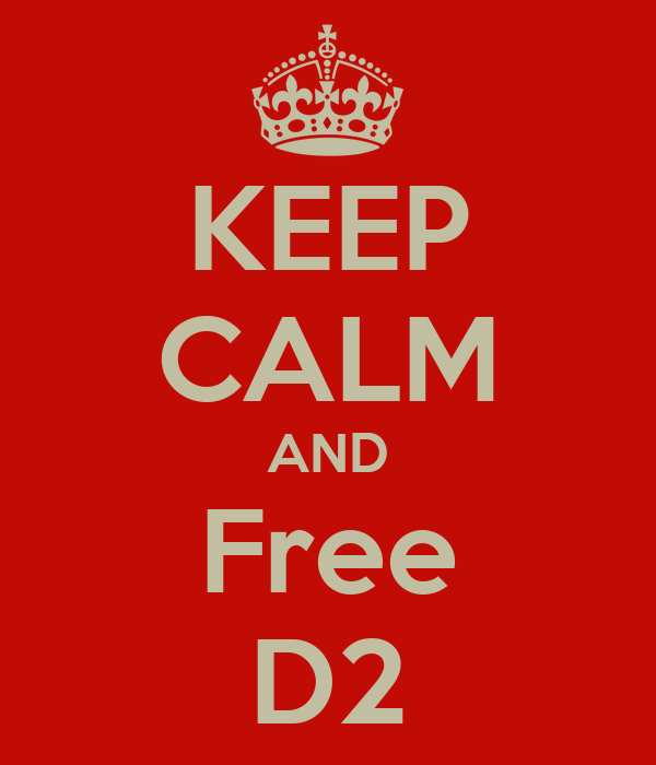KEEP CALM AND Free D2