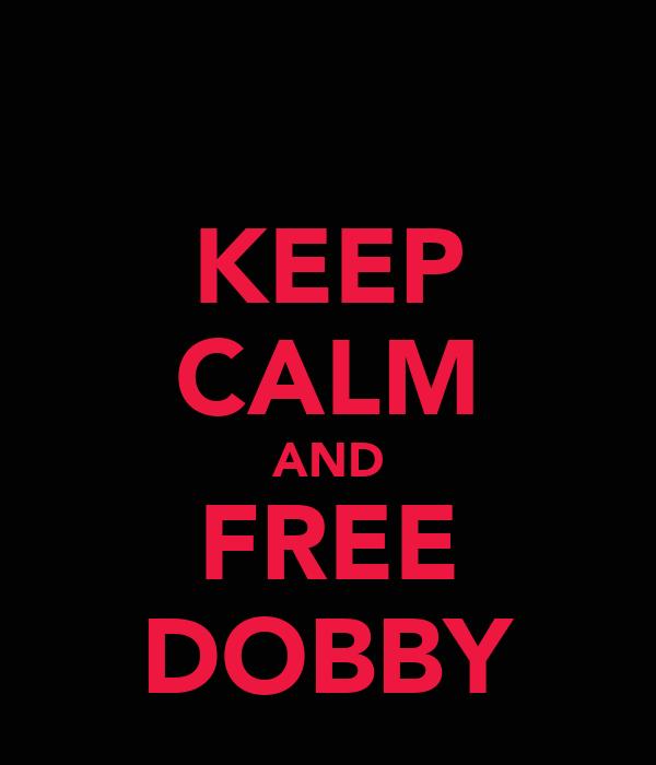 KEEP CALM AND FREE DOBBY