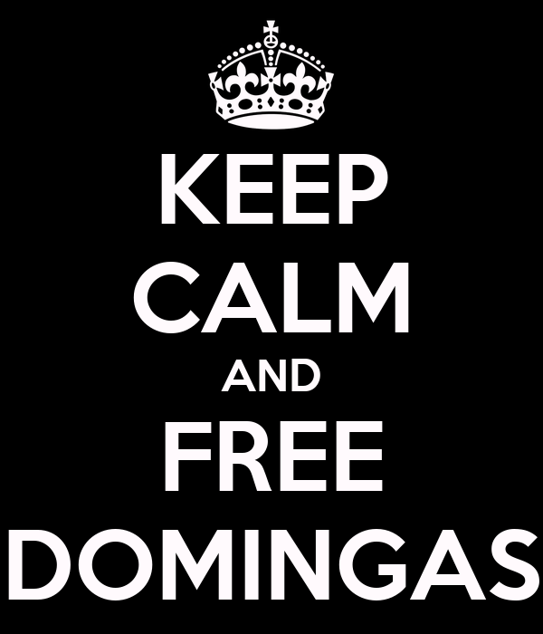 KEEP CALM AND FREE DOMINGAS