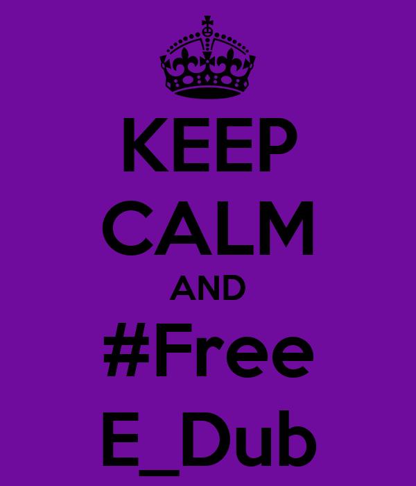 KEEP CALM AND #Free E_Dub