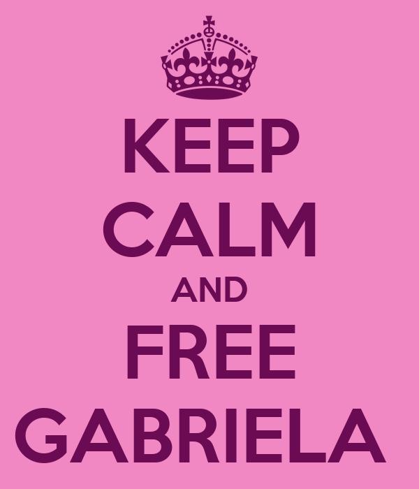 KEEP CALM AND FREE GABRIELA
