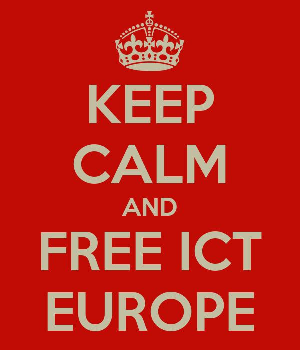 KEEP CALM AND FREE ICT EUROPE