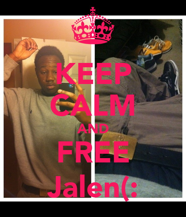 KEEP CALM AND FREE Jalen(: