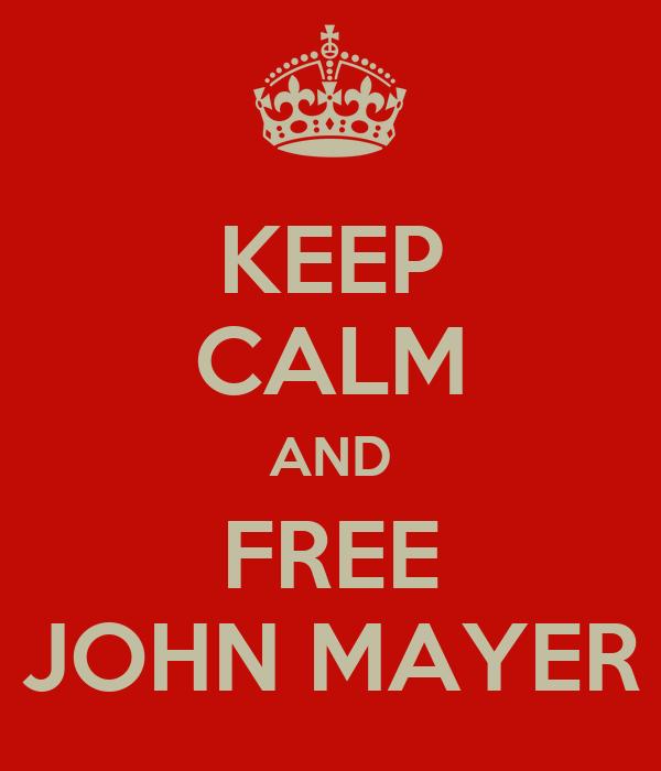 KEEP CALM AND FREE JOHN MAYER