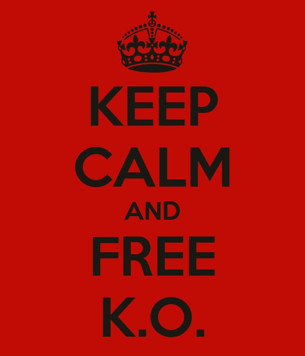 KEEP CALM AND FREE K.O.