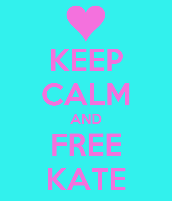 KEEP CALM AND FREE KATE