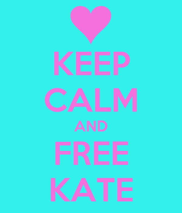 KEEP CALM AND FREE KATE