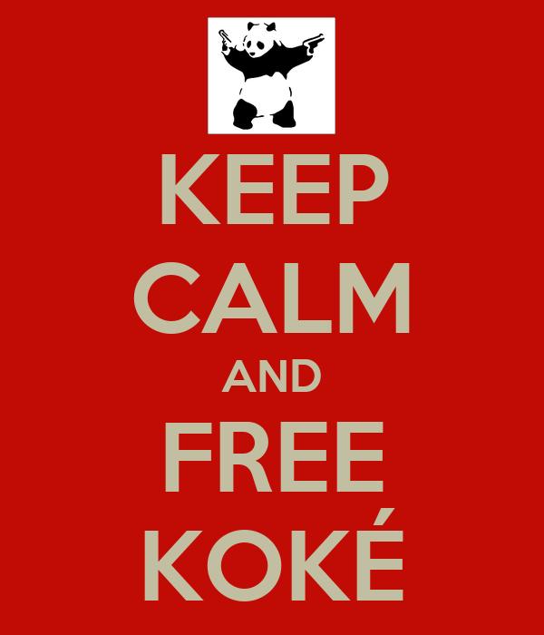 KEEP CALM AND FREE KOKÉ