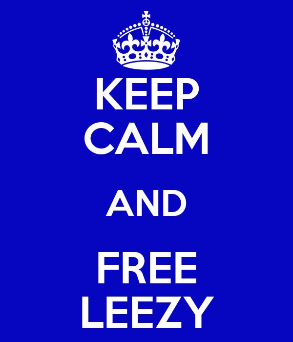 KEEP CALM AND FREE LEEZY