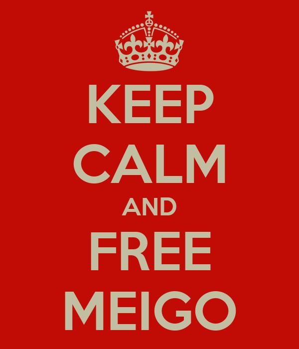 KEEP CALM AND FREE MEIGO