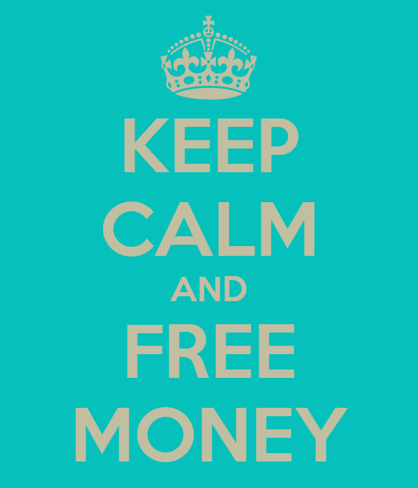 KEEP CALM AND FREE MONEY