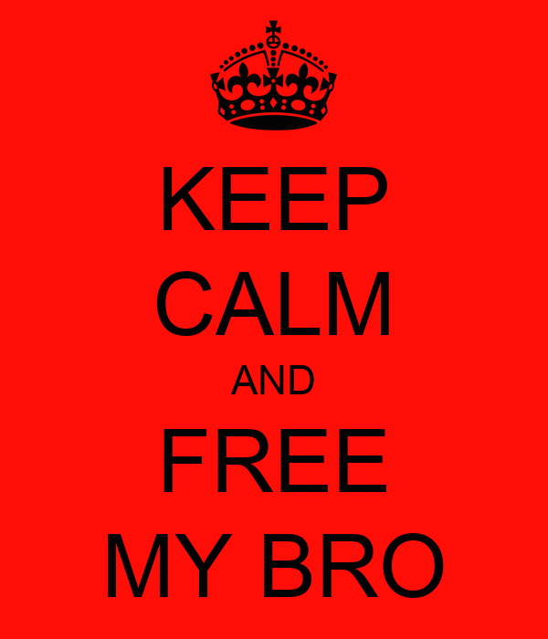 KEEP CALM AND FREE MY BRO