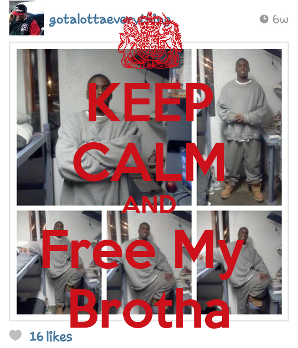 KEEP CALM AND Free My  Brotha
