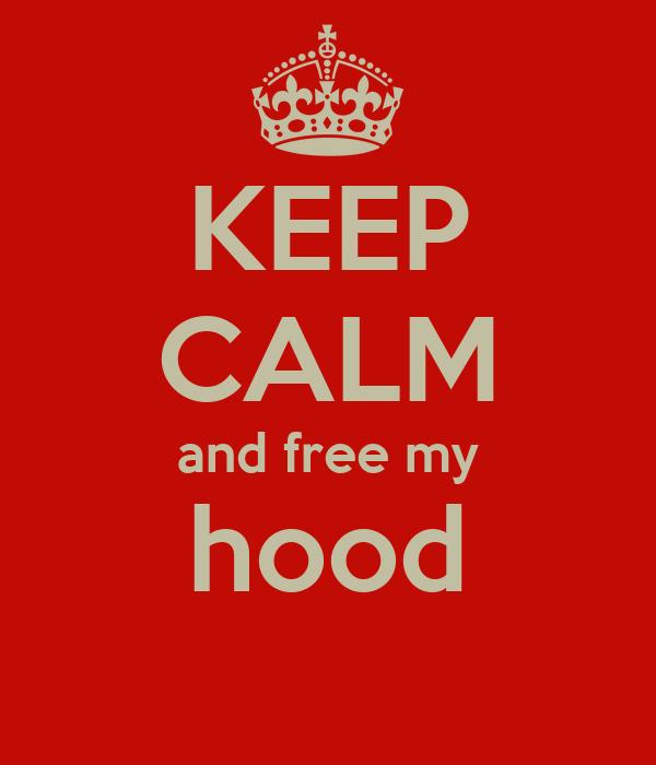 KEEP CALM and free my hood