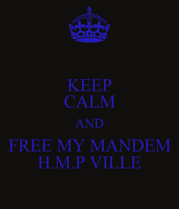 KEEP CALM AND FREE MY MANDEM H.M.P VILLE