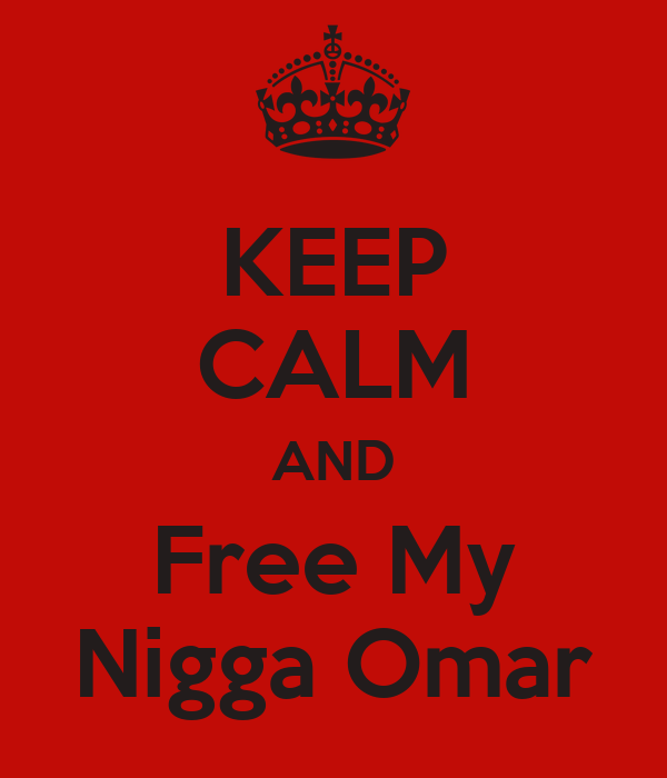 KEEP CALM AND Free My Nigga Omar