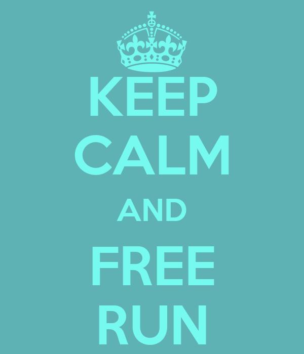 KEEP CALM AND FREE RUN
