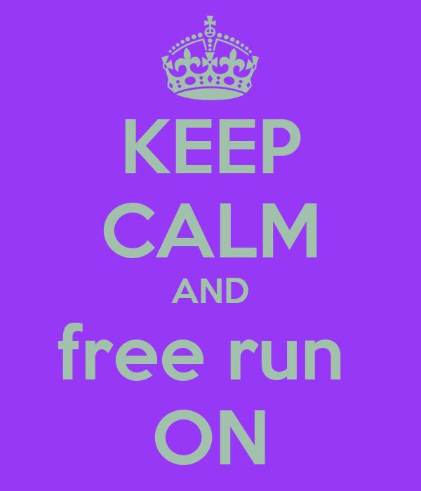 KEEP CALM AND free run  ON