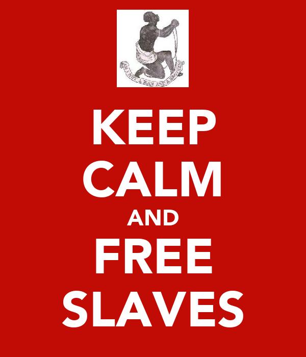 KEEP CALM AND FREE SLAVES