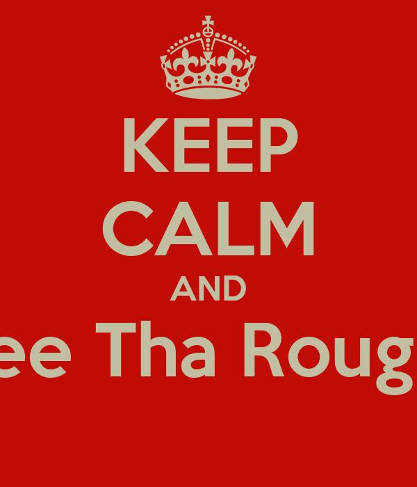 KEEP CALM AND Free Tha Rougish